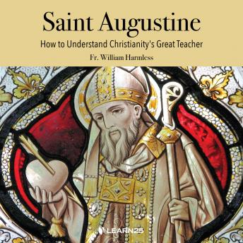 St. Augustine: Life, Eloquence and Theology, William Harmless