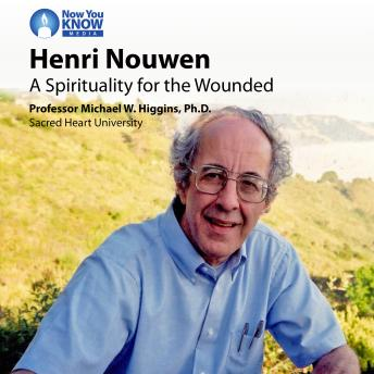 Henri Nouwen: A Spirituality for the Wounded, Michael W. Higgins