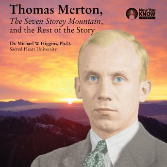 Thomas Merton, The Seven Storey Mountain, and the Rest of the Story details