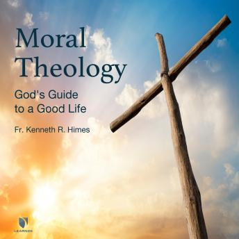 God's Guide to a Good Life: Moral Theology, Kenneth R. Himes