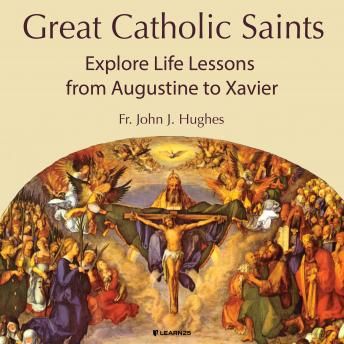 Great Catholic Saints: Explore Life Lessons from Augustine to Xavier details
