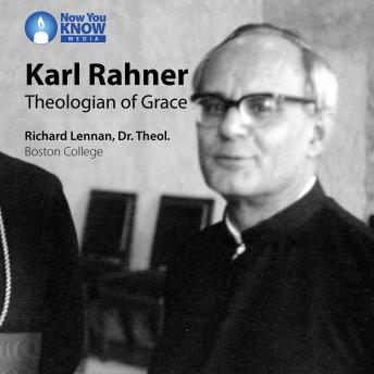 Karl Rahner: Theologian of Grace, Richard Lennan