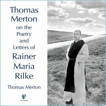 God Speaks to Each of Us: The Poetry and Letters of Rainer Maria Rilke, Thomas Merton