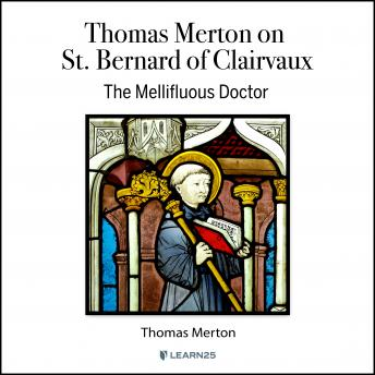 St. Bernard of Clairvaux: The Mellifluous Doctor
