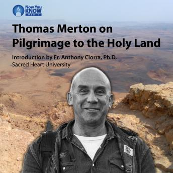 Thomas Merton on Pilgrimage to the Holy Land