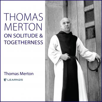 Thomas Merton on Solitude and Togetherness