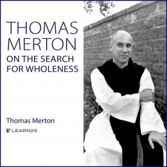 Thomas Merton on the Search for Wholeness