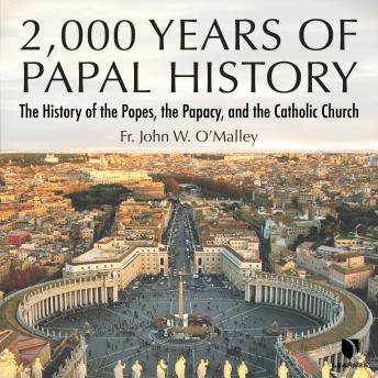 2,000 Years of Papal History: The History of the Popes, the Papacy, and the Catholic Church details