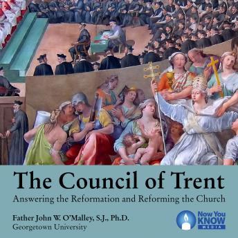 Council of Trent: Answering the Reformation and Reforming the Church details