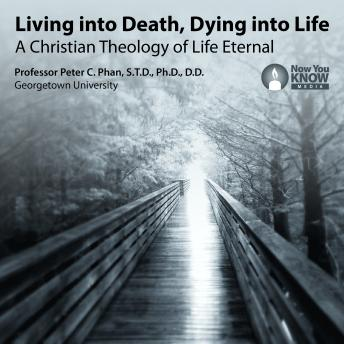 Living into Death, Dying into Life: A Christian Theology of Life Eternal
