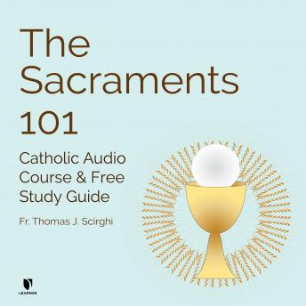 The Catholic Sacraments 101: Signs of God's Grace