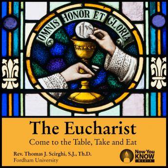 The Eucharist: Come to the Table, Take and Eat
