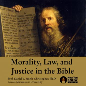 Morality, Law and Justice in the Bible, Daniel L. Smith-Christopher