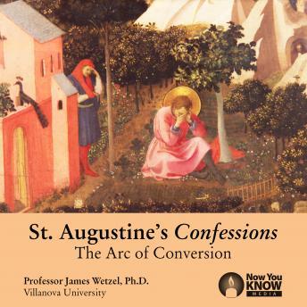 St. Augustine's Confessions: The Arc of Conversion details