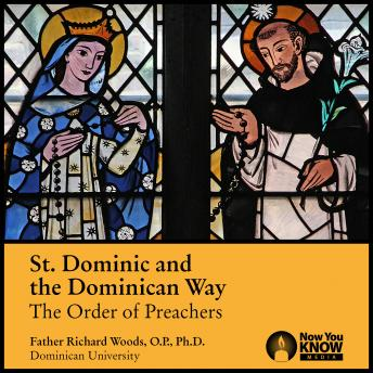 St. Dominic and the Dominican Way: The Order of Preachers