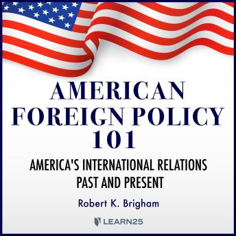 Download American Foreign Policy 101: America's International Relations Past and Present by Robert Brigham