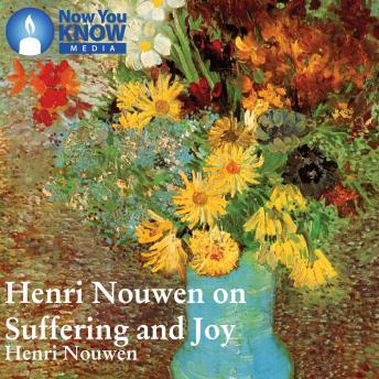 Henri Nouwen on Suffering and Joy details