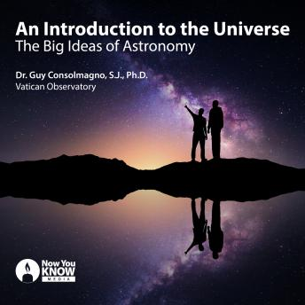 Introduction to the Universe: The Big Ideas of Astronomy, Guy Consolmagno