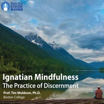 Ignatian Mindfulness: Your Guide to Practicing Discernment details