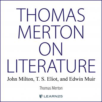 Thomas Merton on Literature: John Milton, T. S. Eliot, and Edwin Muir