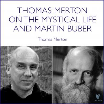 Thomas Merton on the Mystical Life and Martin Buber