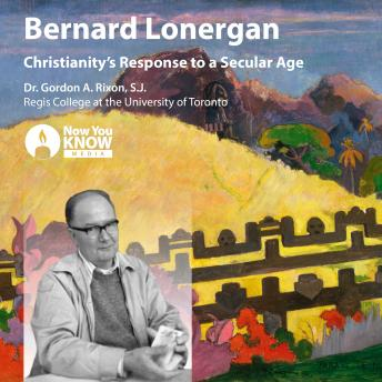 Bernard Lonergan: Christianity's Response to a Secular Age details
