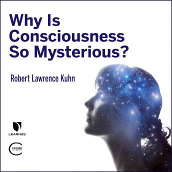 Download Why is Consciousness so Mysterious? by Robert Lawrence Kuhn