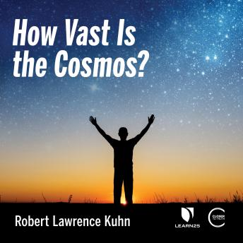 How Vast is the Cosmos?, Robert Lawrence Kuhn