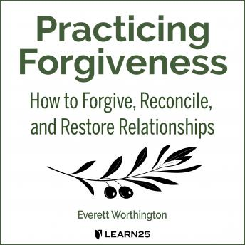 Download Practicing Forgiveness: How to Forgive, Reconcile, and Restore Relationships by Everett Worthington
