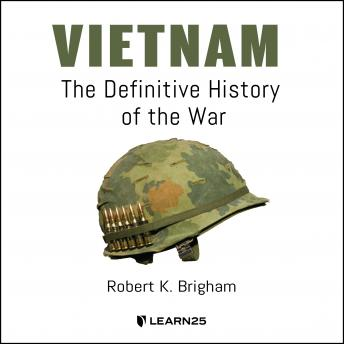 Download Vietnam: The Definitive History of the War by Robert K. Brigham
