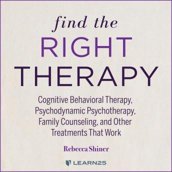Find the Right Therapy: Cognitive Behavioral Therapy, Psychodynamic Psychotherapy, Family Counseling, and Other Treatments That Work details