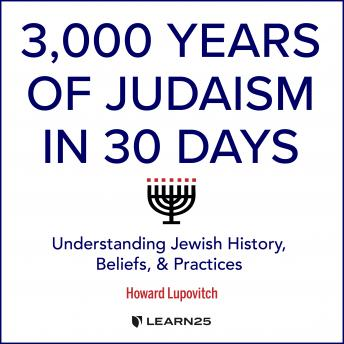 Download 3,000 Years of Judaism in 30 Days: Understanding Jewish History, Beliefs, and Practices by Howard Lupovitch