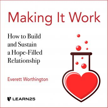 Making It Work: How to Build and Sustain a Hope-Filled Relationship details
