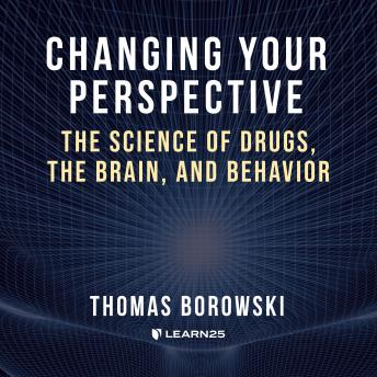 Download Changing Your Perspective: The Science of Drugs, the Brain, and Behavior by Tom Borowski