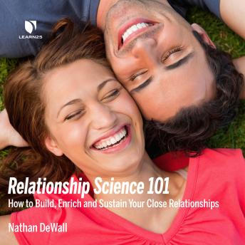 Relationship Science 101: How to Build, Enrich and Sustain Your Close Relationships details