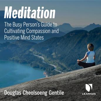 Meditation: The Busy Person's Guide to Cultivating Compassion and Positive Mind States