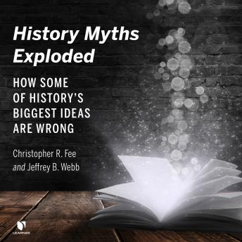 History Myths Exploded: How Some of the History's Biggest Ideas are Wrong details