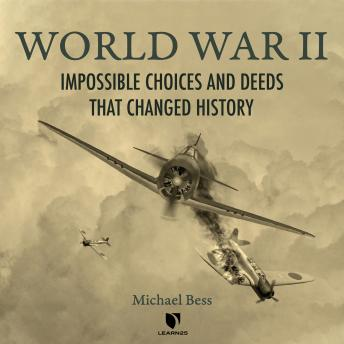 World War II: Impossible Choices and Deeds That Changed History details