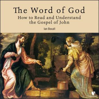 Download Word of God: How to Read and Understand the Gospel of John by Ian Boxall