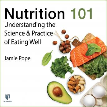 Nutrition 101: Understanding the Science and Practice of Eating Well