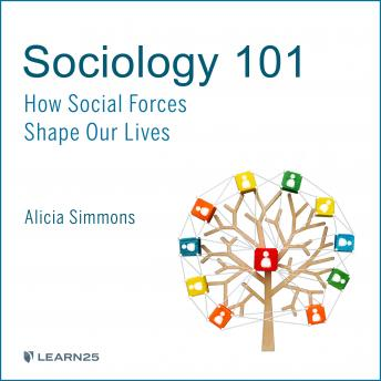 Download Sociology 101: How Social Forces Shape Our Lives by Alicia Simmons