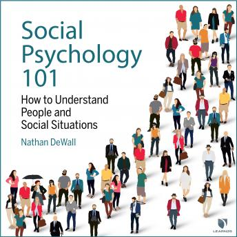 Social Psychology 101: How to Understand People and Social Situations details