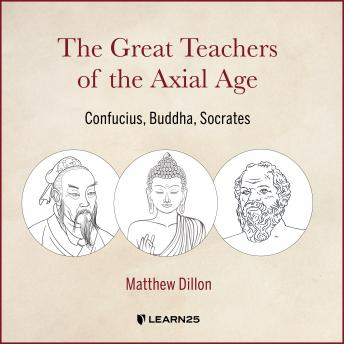 Download Great Teachers of the Axial Age: Confucius, Buddha, Socrates by Matt Dillon