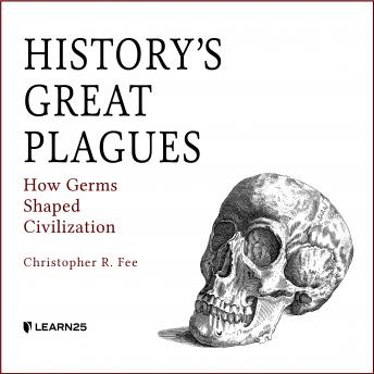 Download History's Great Plagues: How Germs Shaped Civilization by Christopher R. Fee