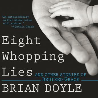 Eight Whopping Lies: And Other Stories of Bruised Grace