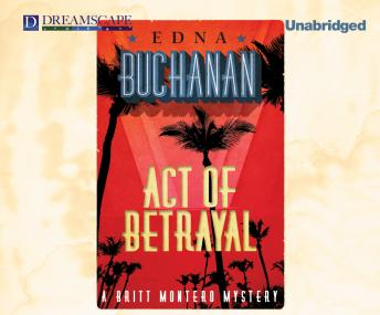 Act of Betrayal: A Britt Montero Mystery, Edna Buchanan