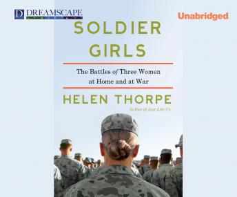Soldier Girls: The Battles of Three Women at Home and at War, Helen Thorpe