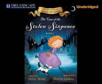 Case of the Stolen Sixpence: The Mysteries of Maisie Hitchins, Holly Webb