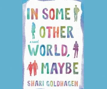 In Some Other World, Maybe, Shari Goldhagen