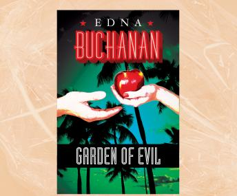 Garden of Evil: A Britt Montero Novel, Edna Buchanan